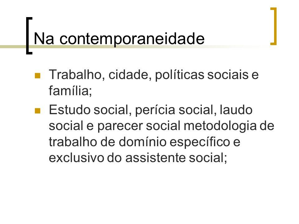 Na contemporaneidade Trabalho, cidade, políticas sociais e família; Estudo social, perícia social, laudo social e parecer social metodologia de trabal