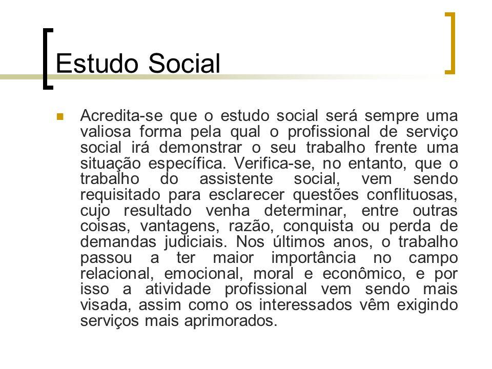 Estudo Social Acredita-se que o estudo social será sempre uma valiosa forma pela qual o profissional de serviço social irá demonstrar o seu trabalho f