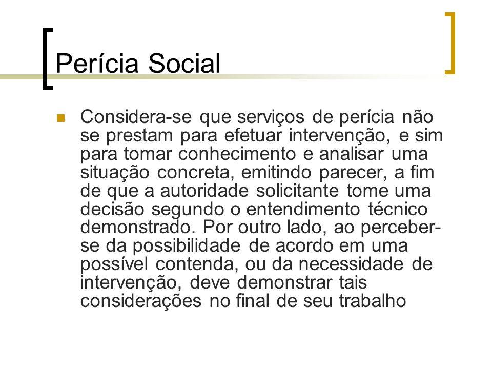 Perícia Social Considera-se que serviços de perícia não se prestam para efetuar intervenção, e sim para tomar conhecimento e analisar uma situação con