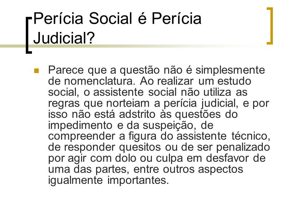 Perícia Social é Perícia Judicial? Parece que a questão não é simplesmente de nomenclatura. Ao realizar um estudo social, o assistente social não util