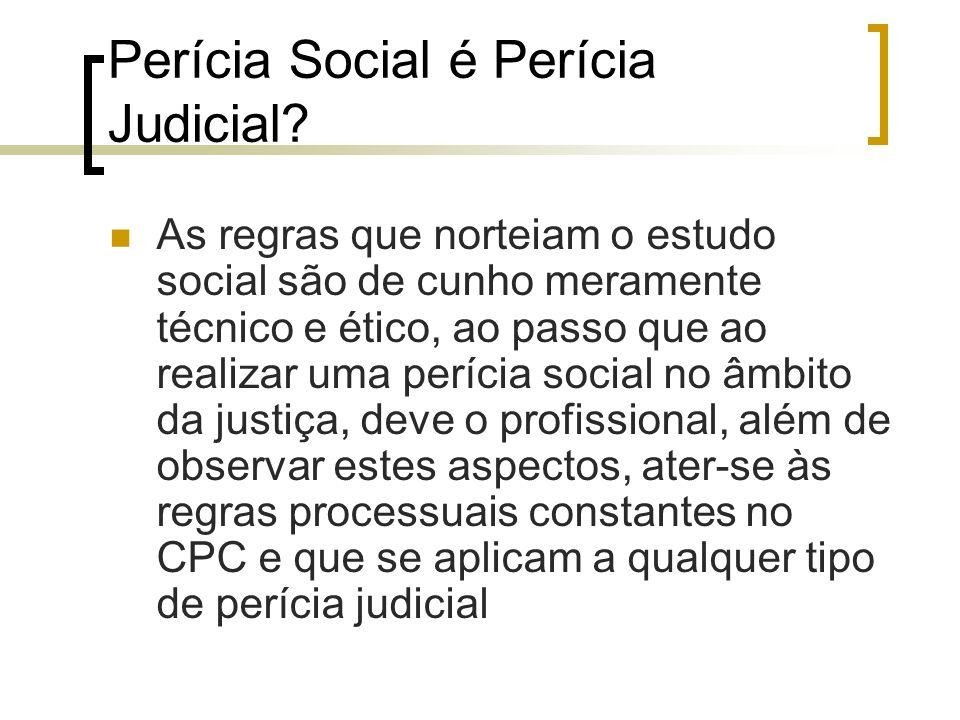 Perícia Social é Perícia Judicial? As regras que norteiam o estudo social são de cunho meramente técnico e ético, ao passo que ao realizar uma perícia