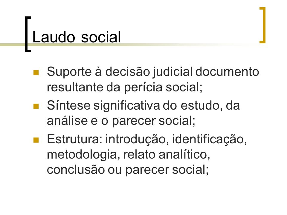 Laudo social Suporte à decisão judicial documento resultante da perícia social; Síntese significativa do estudo, da análise e o parecer social; Estrut