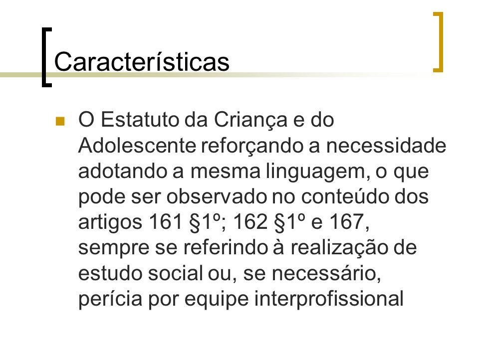 Características O Estatuto da Criança e do Adolescente reforçando a necessidade adotando a mesma linguagem, o que pode ser observado no conteúdo dos a