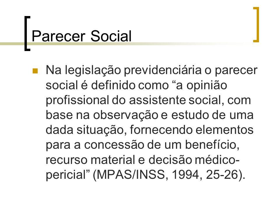 Parecer Social Na legislação previdenciária o parecer social é definido como a opinião profissional do assistente social, com base na observação e est