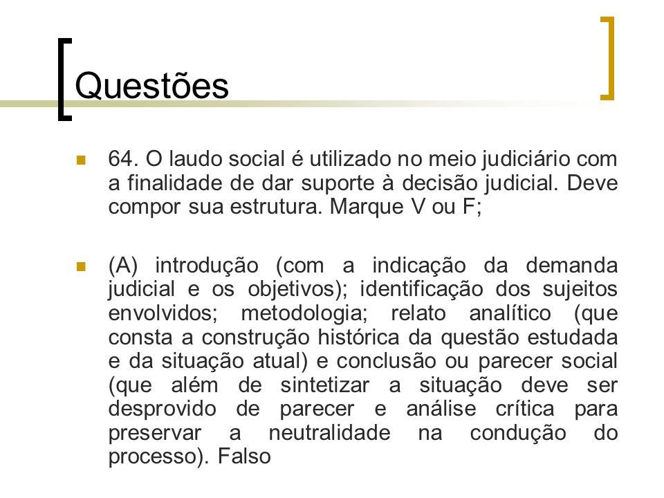 Questões 64. O laudo social é utilizado no meio judiciário com a finalidade de dar suporte à decisão judicial. Deve compor sua estrutura. Marque V ou