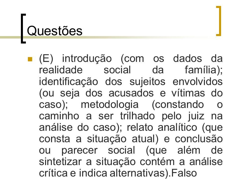 Questões (E) introdução (com os dados da realidade social da família); identificação dos sujeitos envolvidos (ou seja dos acusados e vítimas do caso);