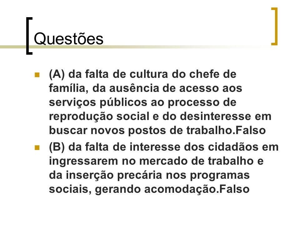 Questões (A) da falta de cultura do chefe de família, da ausência de acesso aos serviços públicos ao processo de reprodução social e do desinteresse e
