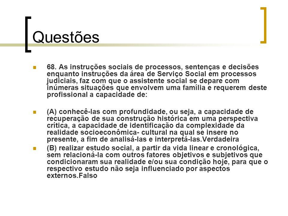 Questões 68. As instruções sociais de processos, sentenças e decisões enquanto instruções da área de Serviço Social em processos judiciais, faz com qu