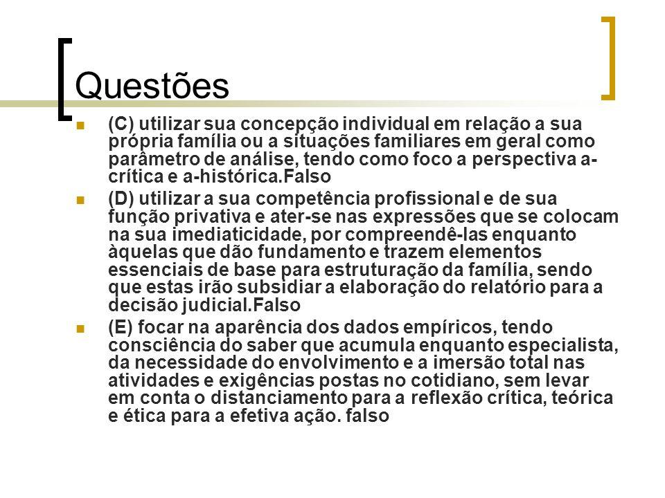 Questões (C) utilizar sua concepção individual em relação a sua própria família ou a situações familiares em geral como parâmetro de análise, tendo co