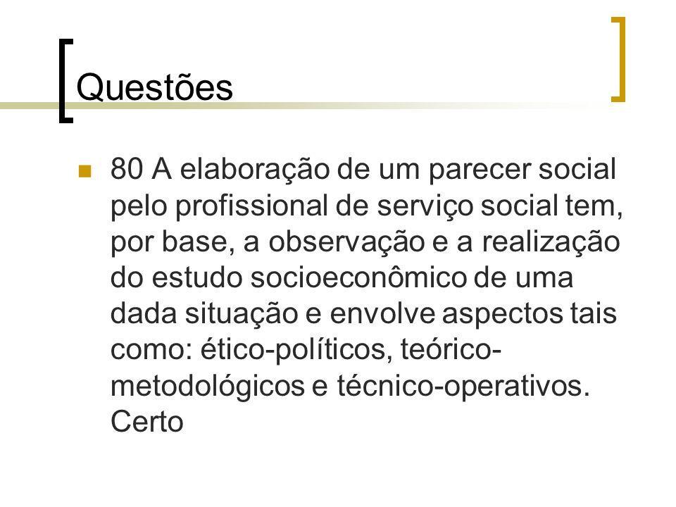 Questões 80 A elaboração de um parecer social pelo profissional de serviço social tem, por base, a observação e a realização do estudo socioeconômico