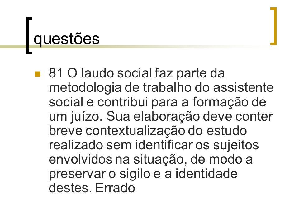 questões 81 O laudo social faz parte da metodologia de trabalho do assistente social e contribui para a formação de um juízo. Sua elaboração deve cont