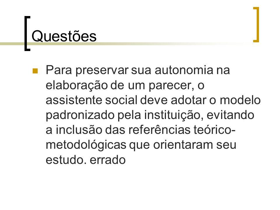 Questões Para preservar sua autonomia na elaboração de um parecer, o assistente social deve adotar o modelo padronizado pela instituição, evitando a i