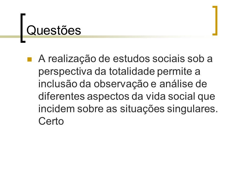 Questões A realização de estudos sociais sob a perspectiva da totalidade permite a inclusão da observação e análise de diferentes aspectos da vida soc