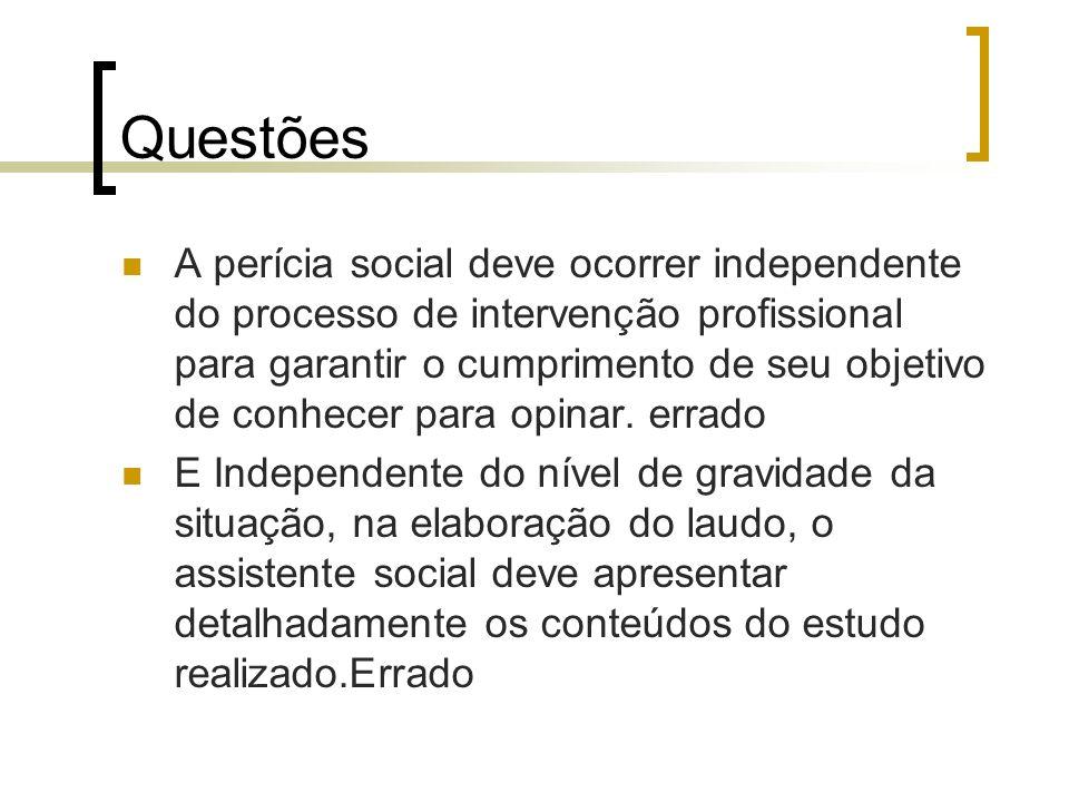 Questões A perícia social deve ocorrer independente do processo de intervenção profissional para garantir o cumprimento de seu objetivo de conhecer pa