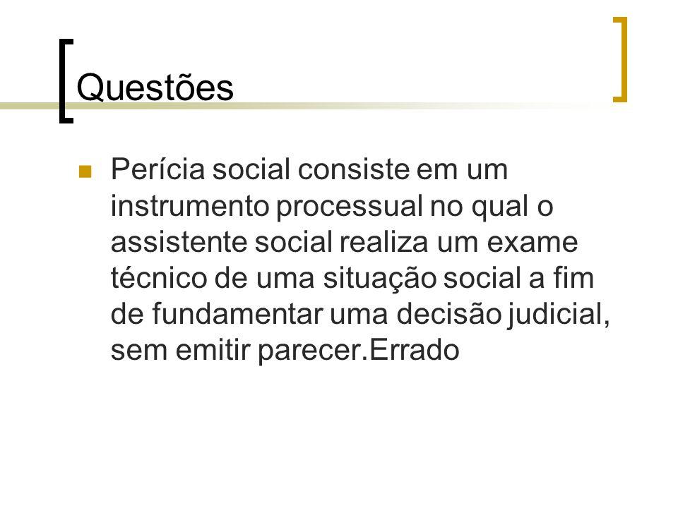 Questões Perícia social consiste em um instrumento processual no qual o assistente social realiza um exame técnico de uma situação social a fim de fun