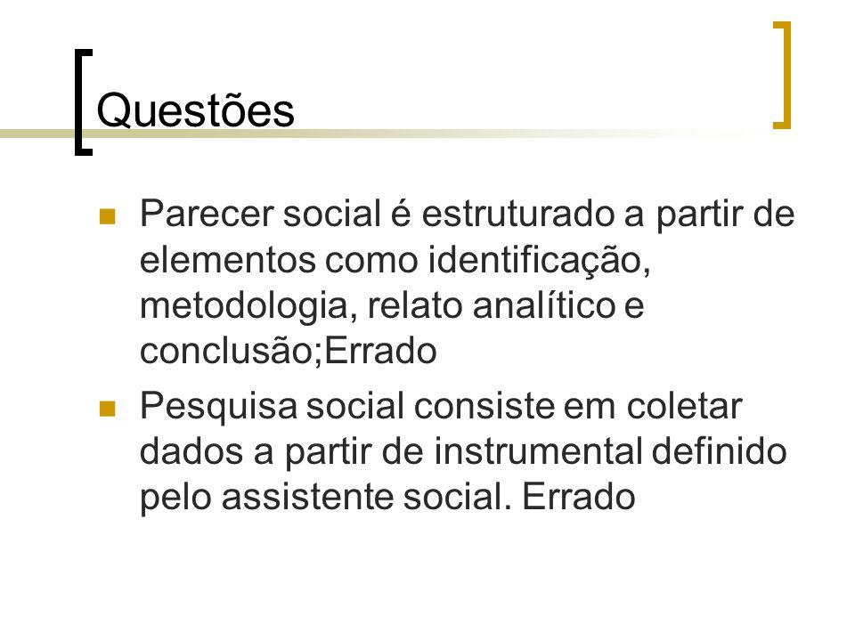 Questões Parecer social é estruturado a partir de elementos como identificação, metodologia, relato analítico e conclusão;Errado Pesquisa social consi