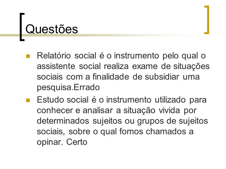 Questões Relatório social é o instrumento pelo qual o assistente social realiza exame de situações sociais com a finalidade de subsidiar uma pesquisa.