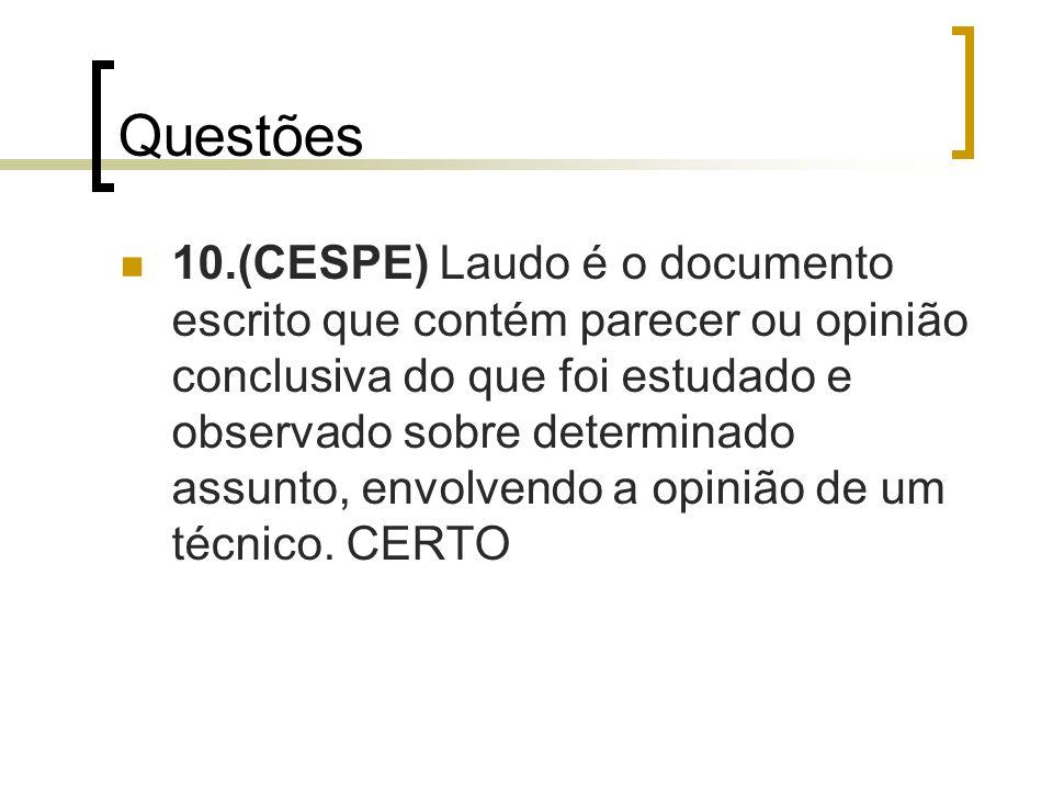 Questões 10.(CESPE) Laudo é o documento escrito que contém parecer ou opinião conclusiva do que foi estudado e observado sobre determinado assunto, en