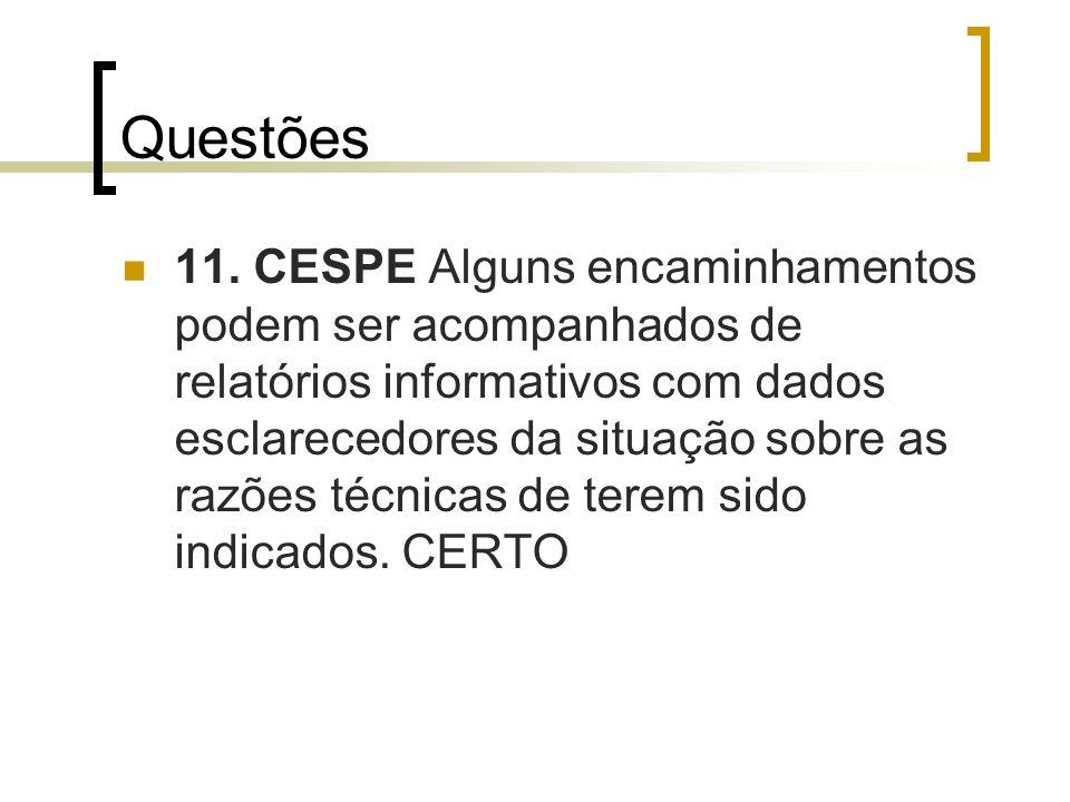 Questões 11. CESPE Alguns encaminhamentos podem ser acompanhados de relatórios informativos com dados esclarecedores da situação sobre as razões técni
