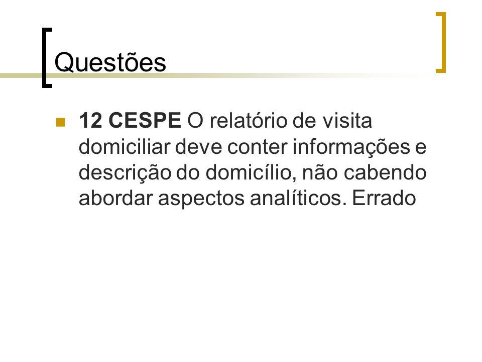 Questões 12 CESPE O relatório de visita domiciliar deve conter informações e descrição do domicílio, não cabendo abordar aspectos analíticos. Errado