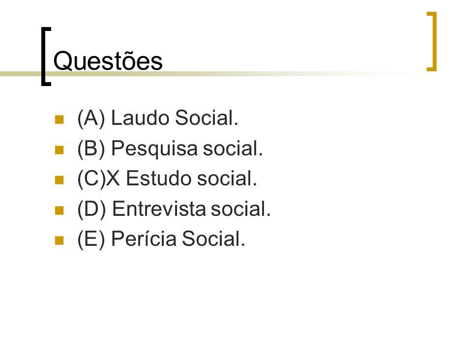 Questões (A) Laudo Social. (B) Pesquisa social. (C)X Estudo social. (D) Entrevista social. (E) Perícia Social.