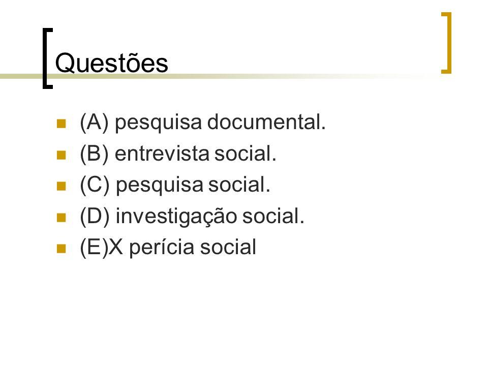 Questões (A) pesquisa documental. (B) entrevista social. (C) pesquisa social. (D) investigação social. (E)X perícia social