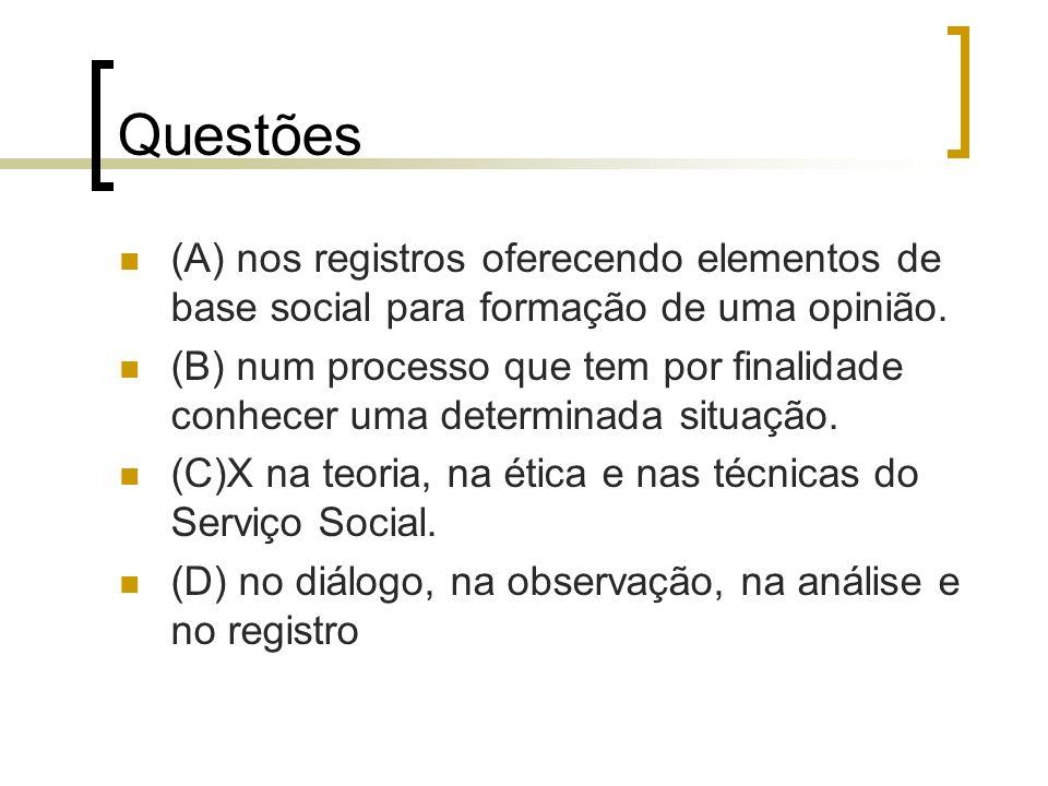 Questões (A) nos registros oferecendo elementos de base social para formação de uma opinião. (B) num processo que tem por finalidade conhecer uma dete