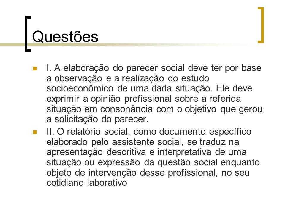 Questões I. A elaboração do parecer social deve ter por base a observação e a realização do estudo socioeconômico de uma dada situação. Ele deve expri