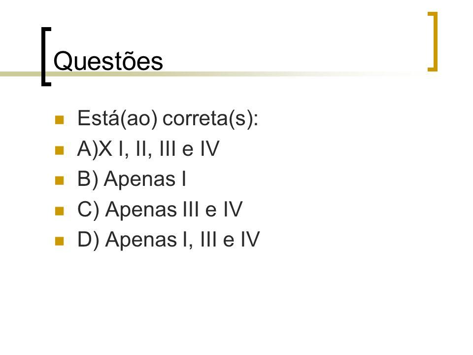 Questões Está(ao) correta(s): A)X I, II, III e IV B) Apenas I C) Apenas III e IV D) Apenas I, III e IV