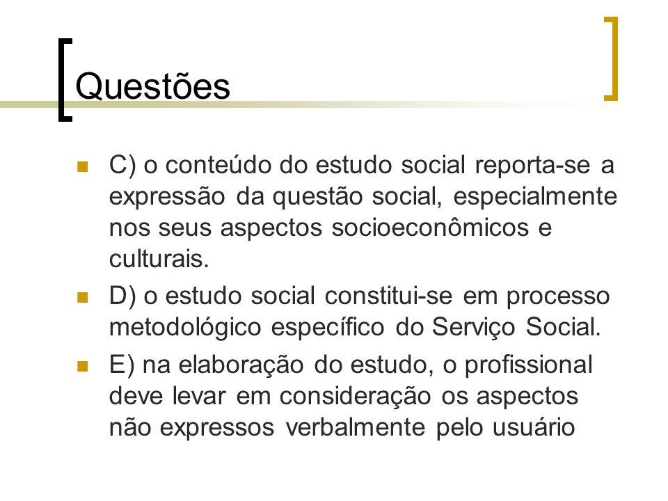 Questões C) o conteúdo do estudo social reporta-se a expressão da questão social, especialmente nos seus aspectos socioeconômicos e culturais. D) o es