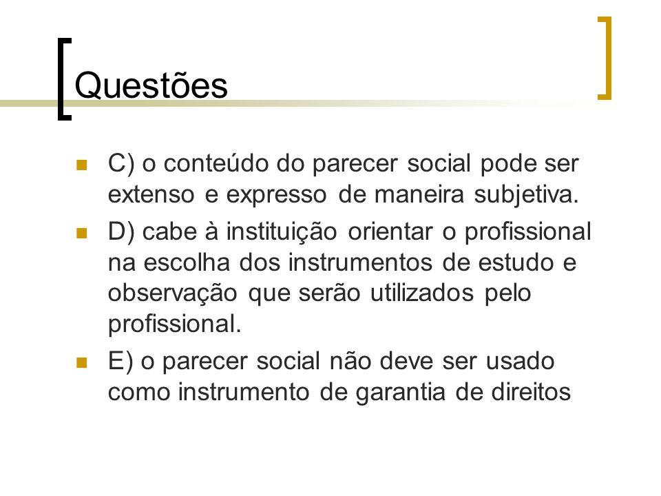 Questões C) o conteúdo do parecer social pode ser extenso e expresso de maneira subjetiva. D) cabe à instituição orientar o profissional na escolha do