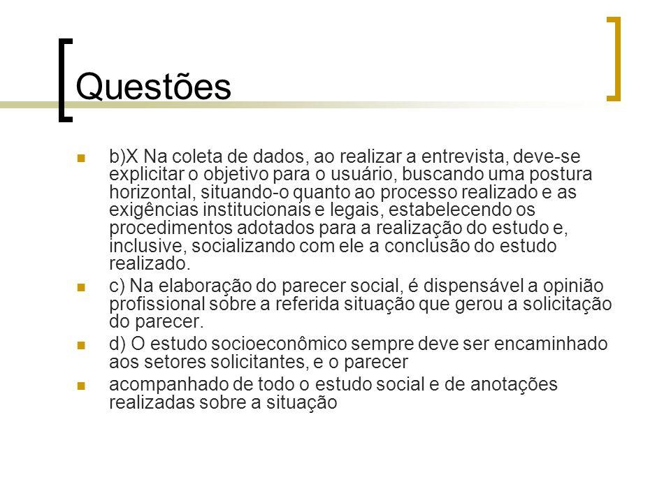 Questões b)X Na coleta de dados, ao realizar a entrevista, deve-se explicitar o objetivo para o usuário, buscando uma postura horizontal, situando-o q