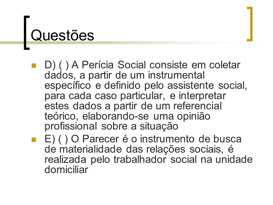 Questões D) ( ) A Perícia Social consiste em coletar dados, a partir de um instrumental específico e definido pelo assistente social, para cada caso p