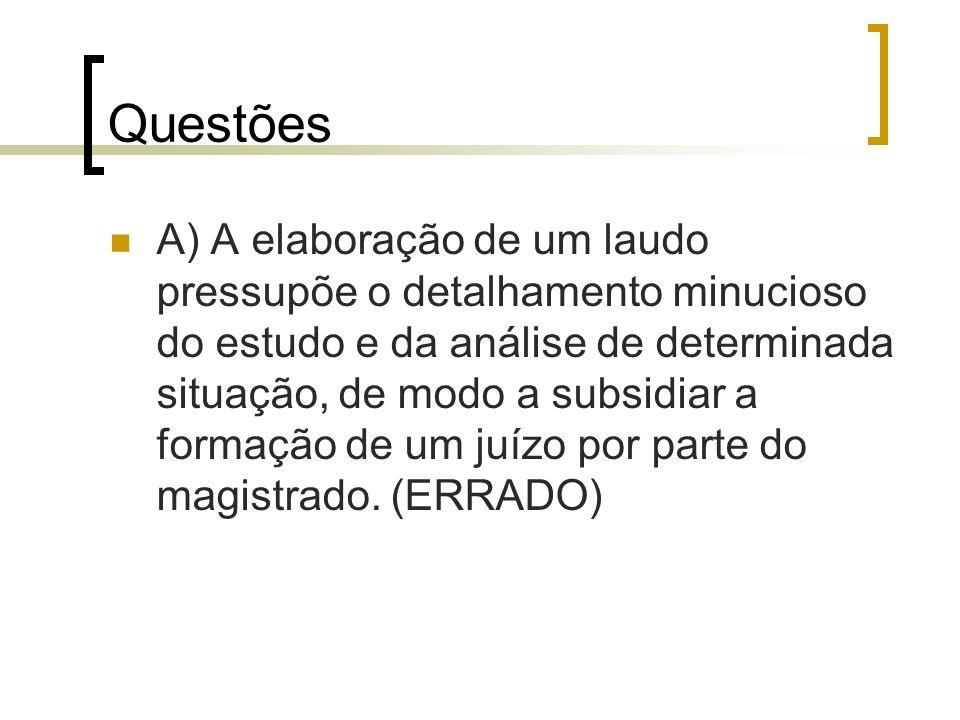 Questões A) A elaboração de um laudo pressupõe o detalhamento minucioso do estudo e da análise de determinada situação, de modo a subsidiar a formação