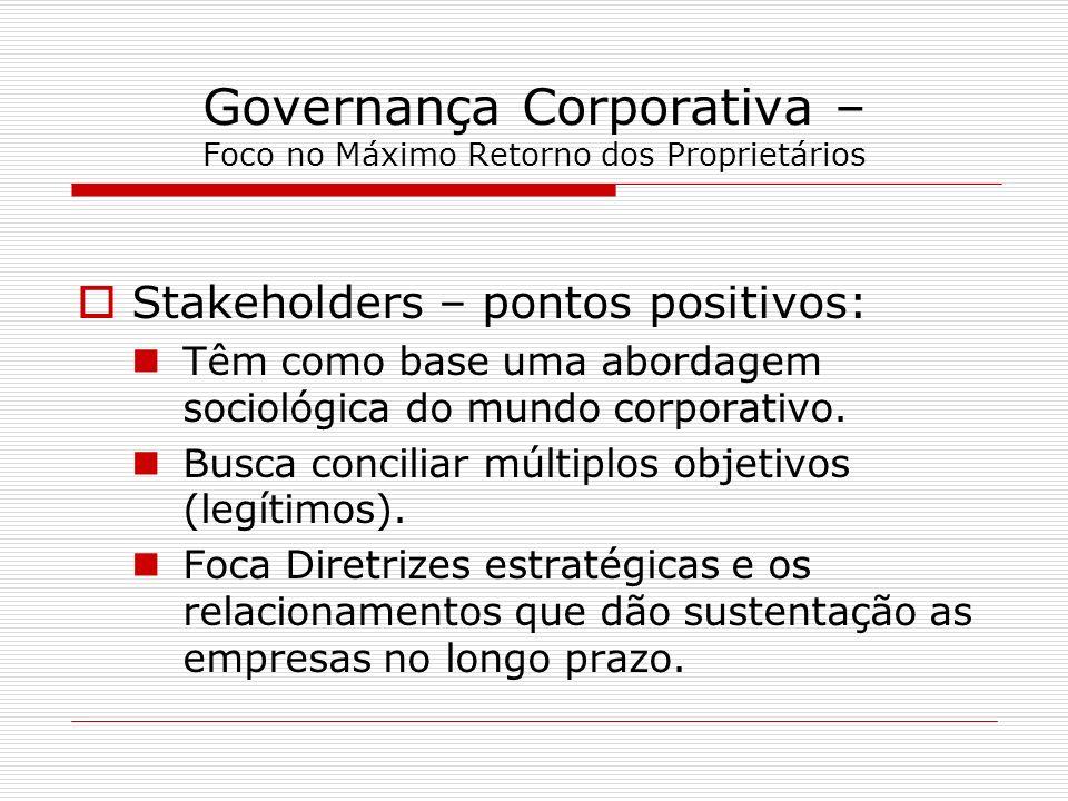 Governança Corporativa – Foco no Máximo Retorno dos Proprietários Stakeholders – pontos positivos: Têm como base uma abordagem sociológica do mundo co