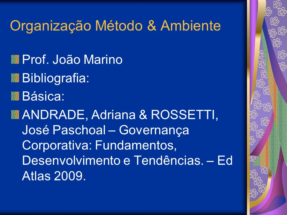Organização Método & Ambiente Prof. João Marino Bibliografia: Básica: ANDRADE, Adriana & ROSSETTI, José Paschoal – Governança Corporativa: Fundamentos