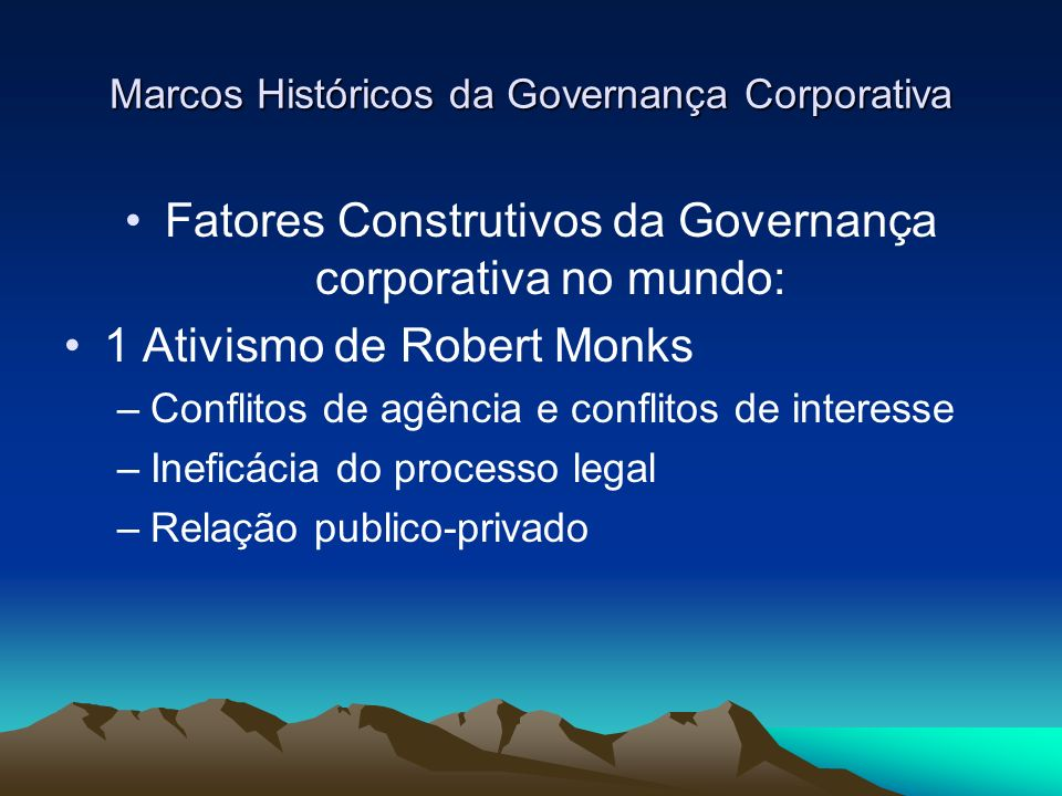 Marcos Históricos da Governança Corporativa Fatores Construtivos da Governança corporativa no mundo: 1 Ativismo de Robert Monks –Conflitos de agência
