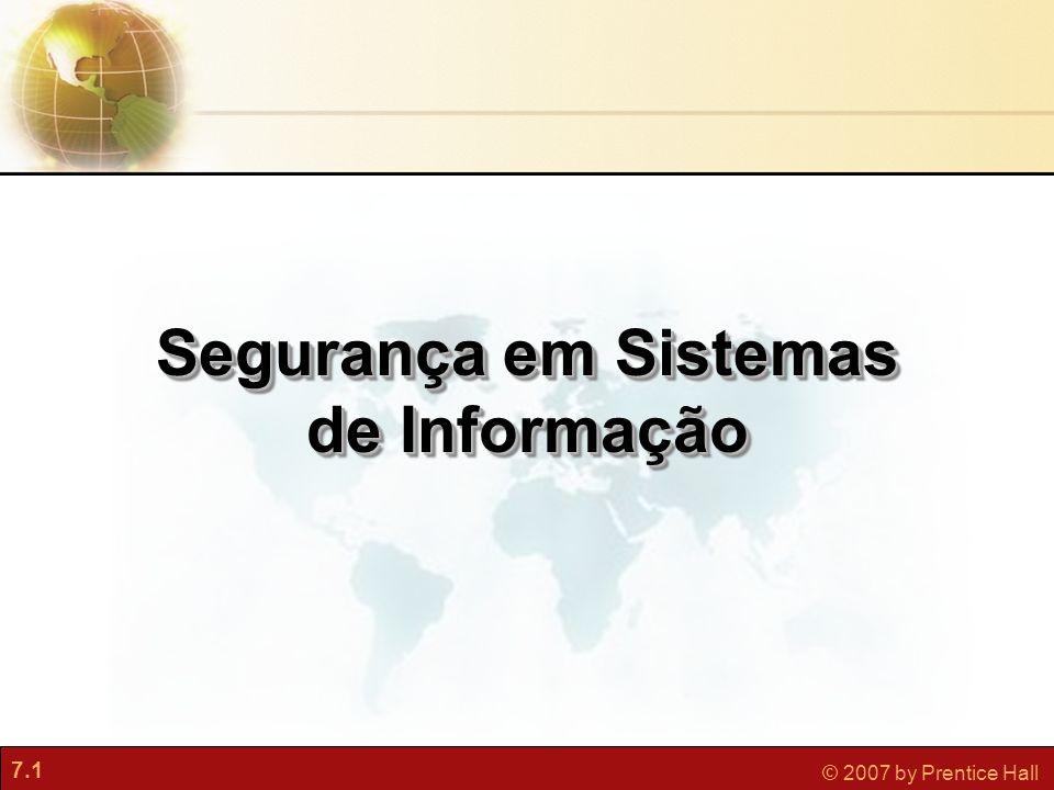 7.1 © 2007 by Prentice Hall Segurança em Sistemas de Informação
