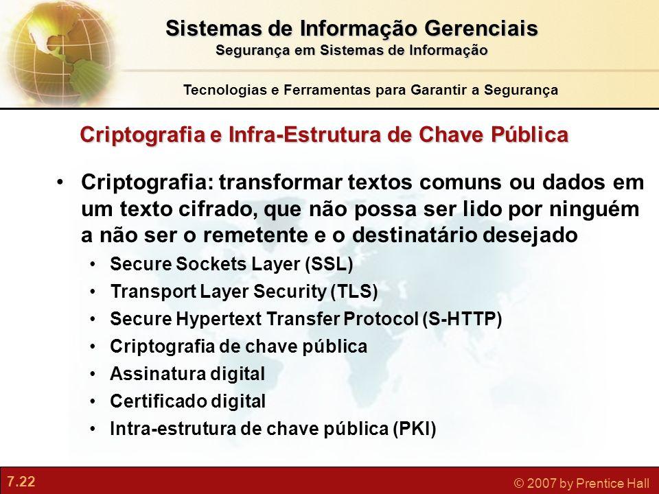 7.22 © 2007 by Prentice Hall Criptografia: transformar textos comuns ou dados em um texto cifrado, que não possa ser lido por ninguém a não ser o reme