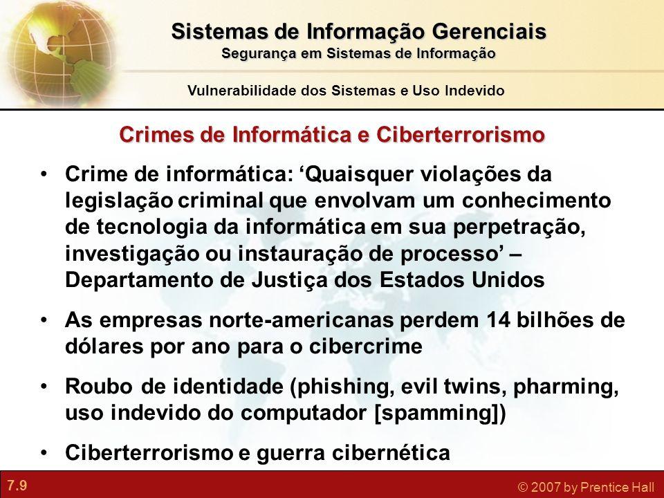 7.9 © 2007 by Prentice Hall Crimes de Informática e Ciberterrorismo Crime de informática: Quaisquer violações da legislação criminal que envolvam um c