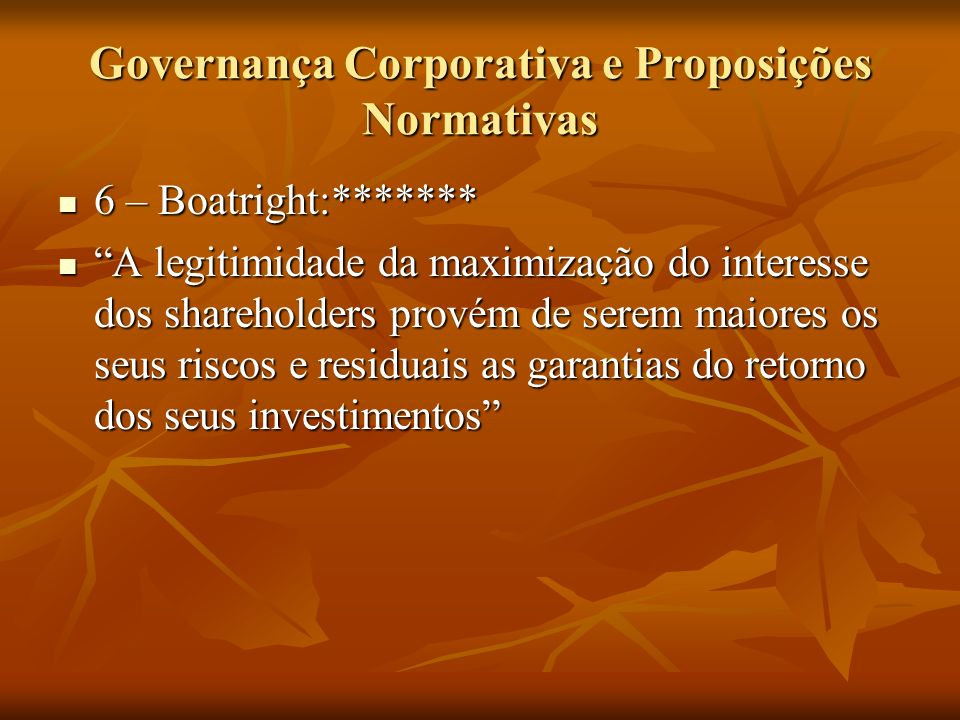 Governança Corporativa e Proposições Normativas 6 – Boatright:******* 6 – Boatright:******* A legitimidade da maximização do interesse dos shareholder