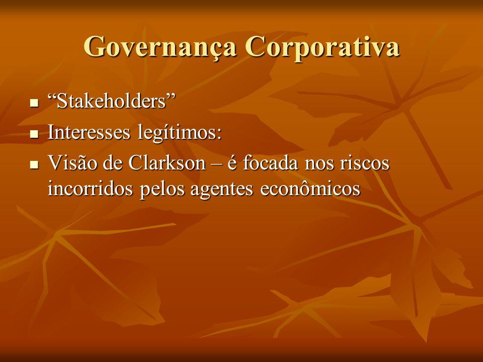 Governança Corporativa Stakeholders Stakeholders Interesses legítimos: Interesses legítimos: Visão de Clarkson – é focada nos riscos incorridos pelos