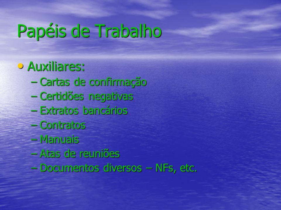 Auxiliares: Auxiliares: –Cartas de confirmação –Certidões negativas –Extratos bancários –Contratos –Manuais –Atas de reuniões –Documentos diversos – N