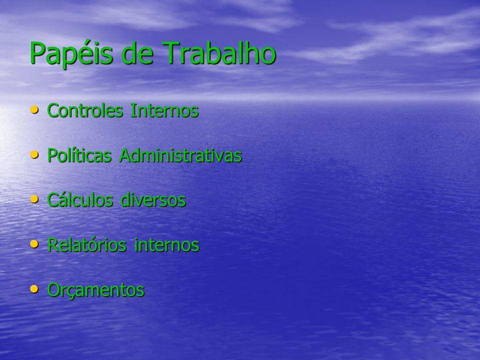 Papéis de Trabalho Controles Internos Controles Internos Políticas Administrativas Políticas Administrativas Cálculos diversos Cálculos diversos Relat