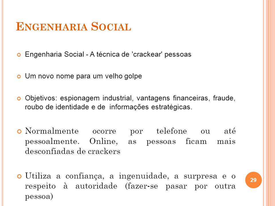 E NGENHARIA S OCIAL Engenharia Social - A técnica de 'crackear' pessoas Um novo nome para um velho golpe Objetivos: espionagem industrial, vantagens f