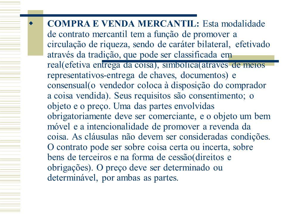 COMPRA E VENDA MERCANTIL: Esta modalidade de contrato mercantil tem a função de promover a circulação de riqueza, sendo de caráter bilateral, efetivad
