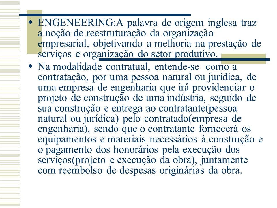 ENGENEERING:A palavra de origem inglesa traz a noção de reestruturação da organização empresarial, objetivando a melhoria na prestação de serviços e o