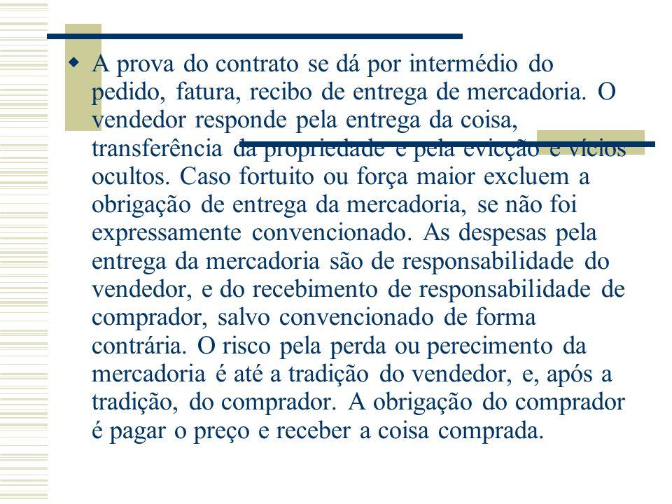 A prova do contrato se dá por intermédio do pedido, fatura, recibo de entrega de mercadoria. O vendedor responde pela entrega da coisa, transferência
