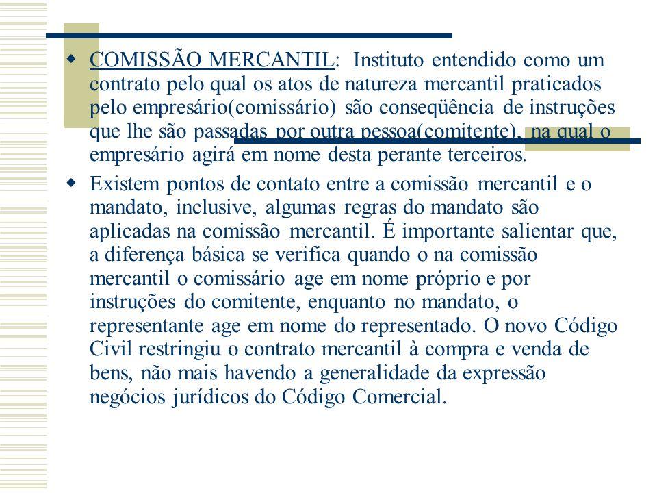COMISSÃO MERCANTIL: Instituto entendido como um contrato pelo qual os atos de natureza mercantil praticados pelo empresário(comissário) são conseqüênc