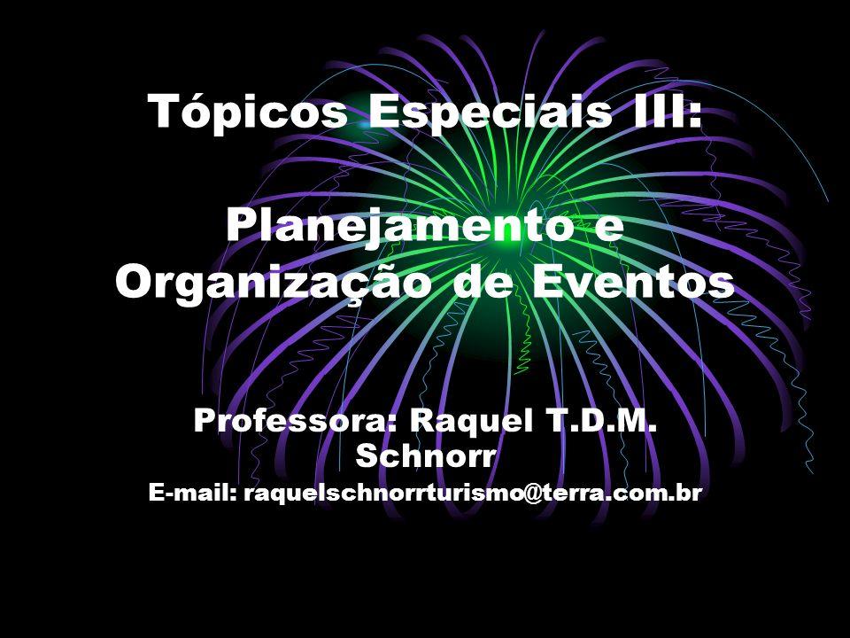 Tópicos Especiais III: Planejamento e Organização de Eventos Professora: Raquel T.D.M. Schnorr E-mail: raquelschnorrturismo@terra.com.br